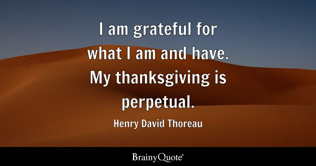 I Am Grateful For What I Am And Have My Thanksgiving Is