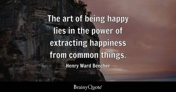 The art of being happy lies in the power of extracting happiness from common things. - Henry Ward Beecher