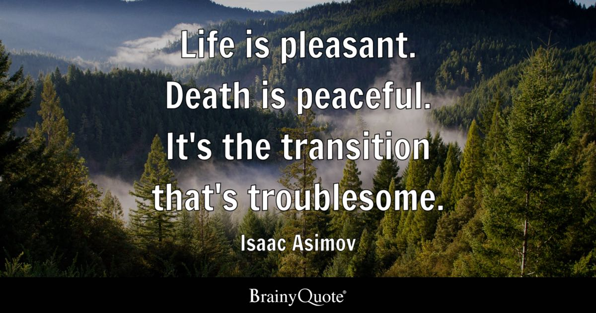 Life Is Pleasant Death Is Peaceful It S The Transition