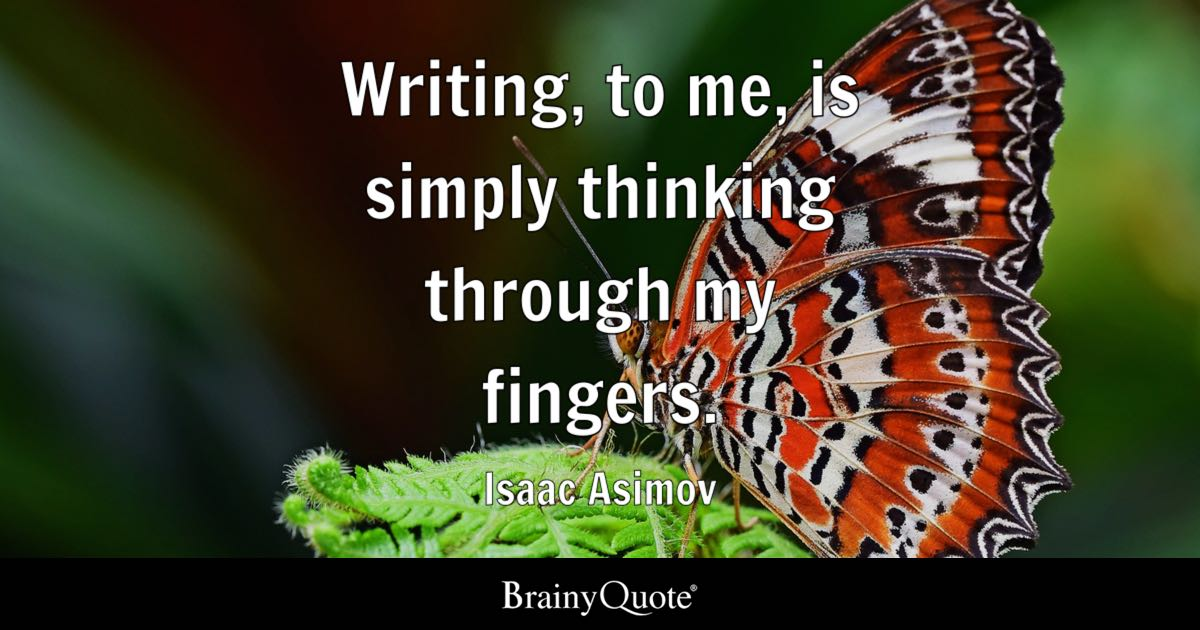 Writing To Me Is Simply Thinking Through My Fingers
