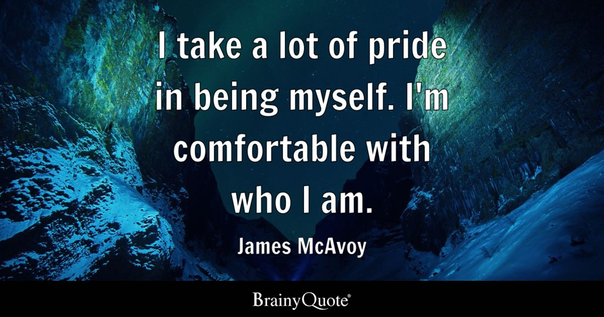 I Take A Lot Of Pride In Being Myself I'm Comfortable