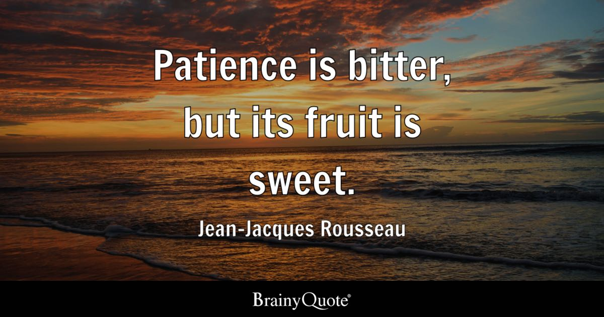Patience Is Bitter But Its Fruit Is Sweet Jean Jacques