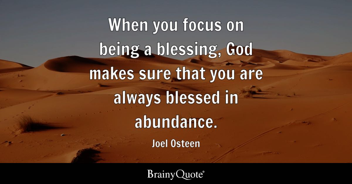 Joel Osteen  When you focus on being a blessing God makes