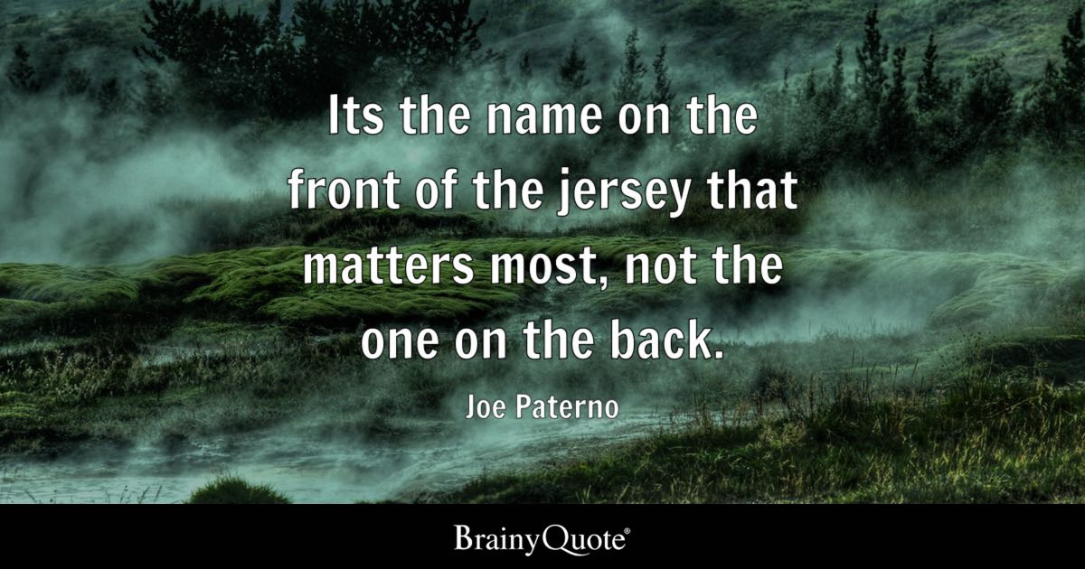 Sisters Quote Wallpaper Joe Paterno Its The Name On The Front Of The Jersey That