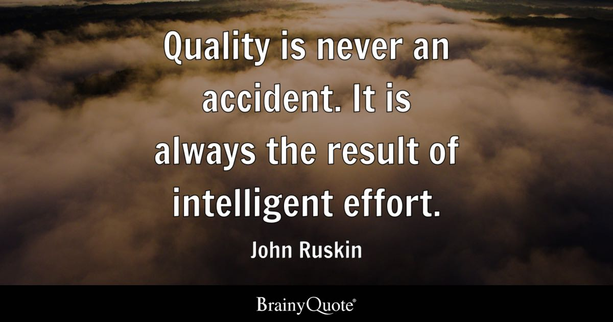 John Ruskin Quality Is Never An Accident It Is Always