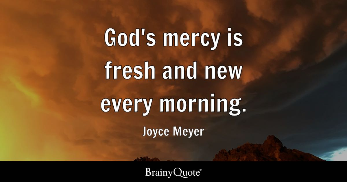 God's Mercy Is Fresh And New Every Morning Joyce Meyer