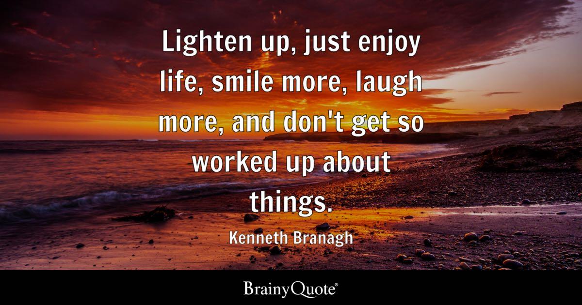 Motivation Business Quotes Wallpaper Hd Desktop Kenneth Branagh Lighten Up Just Enjoy Life Smile More