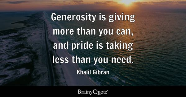 Generosity Is Giving More Than You Can And Pride Is