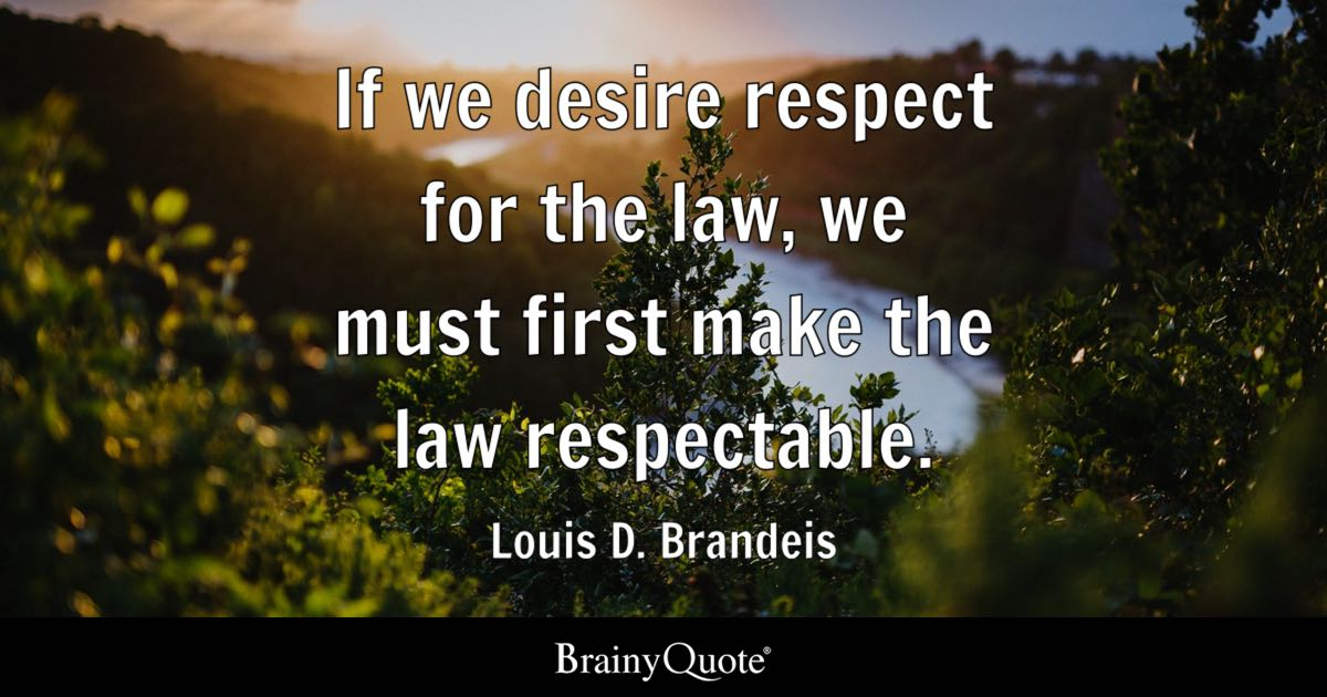 If We Desire Respect For The Law We Must First Make The