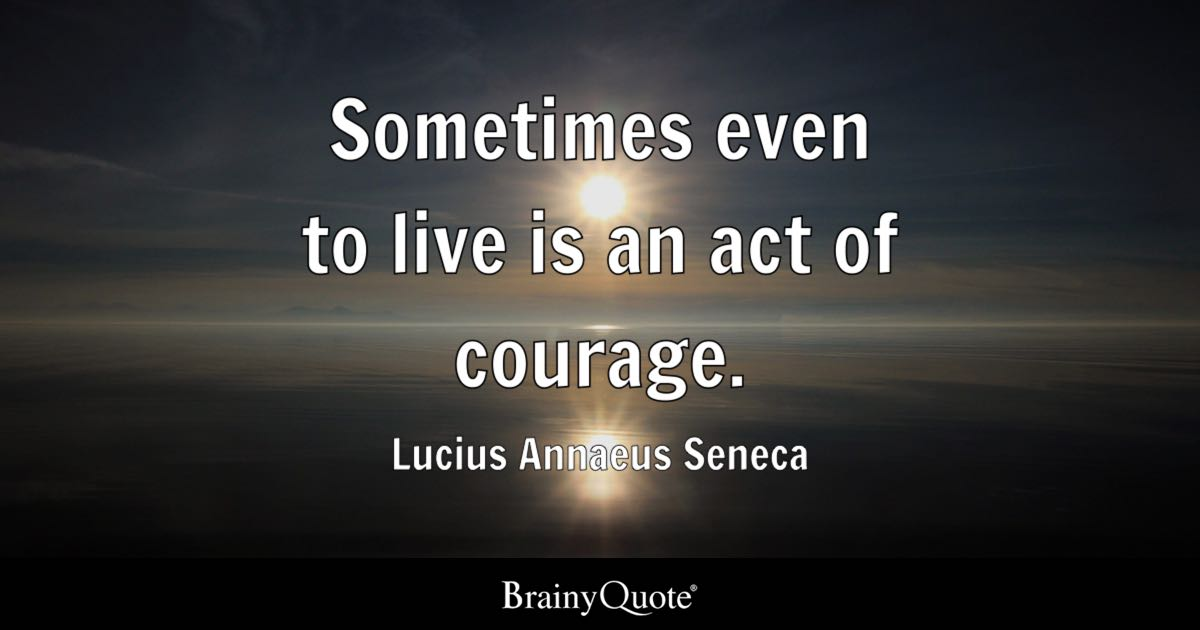 Godly Wallpaper Quotes Sometimes Even To Live Is An Act Of Courage Lucius