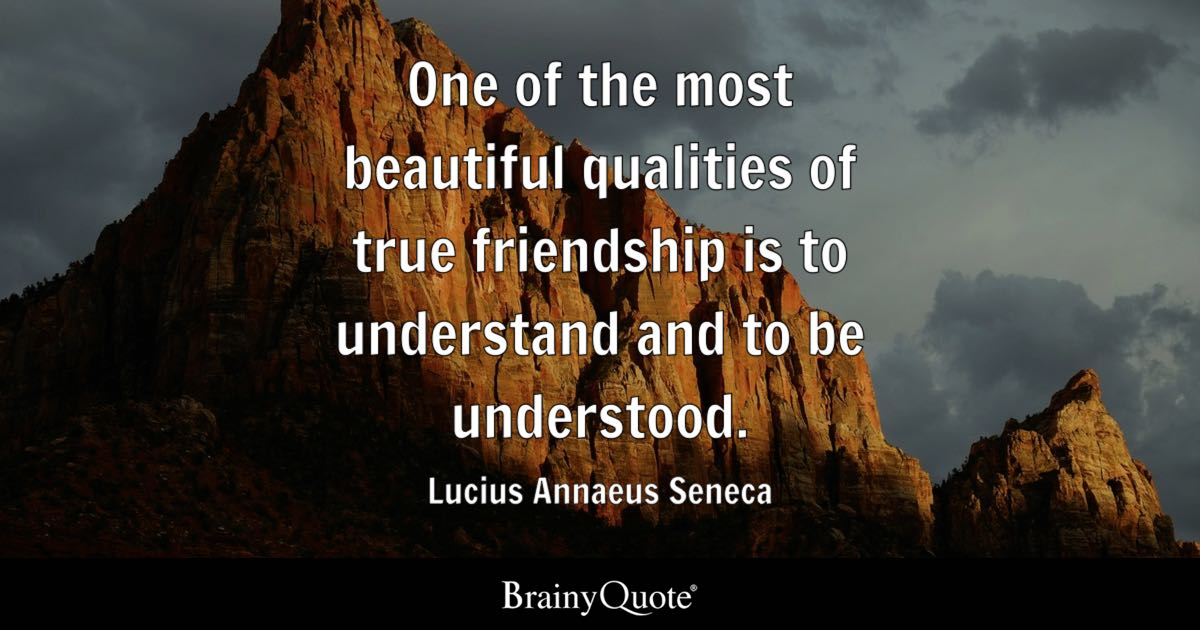 Quote One Of The Most Beautiful Qualities Of True Friendship Is To Understand And To Be Understood