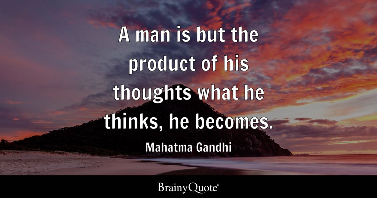 Mahatma Gandhi A Man Is But The Product Of His Thoughts