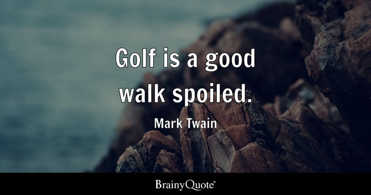 Golf Is A Good Walk Spoiled Mark Twain BrainyQuote
