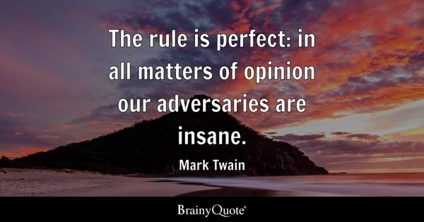 The rule is perfect in all matters of opinion our