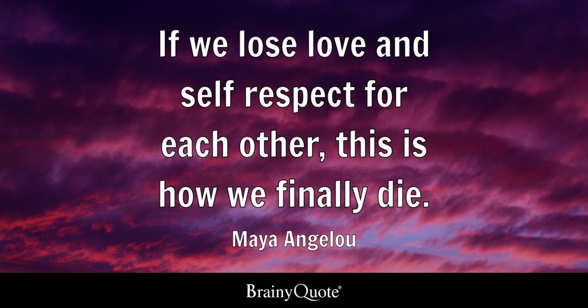 If We Lose Love And Self Respect For Each Other This Is