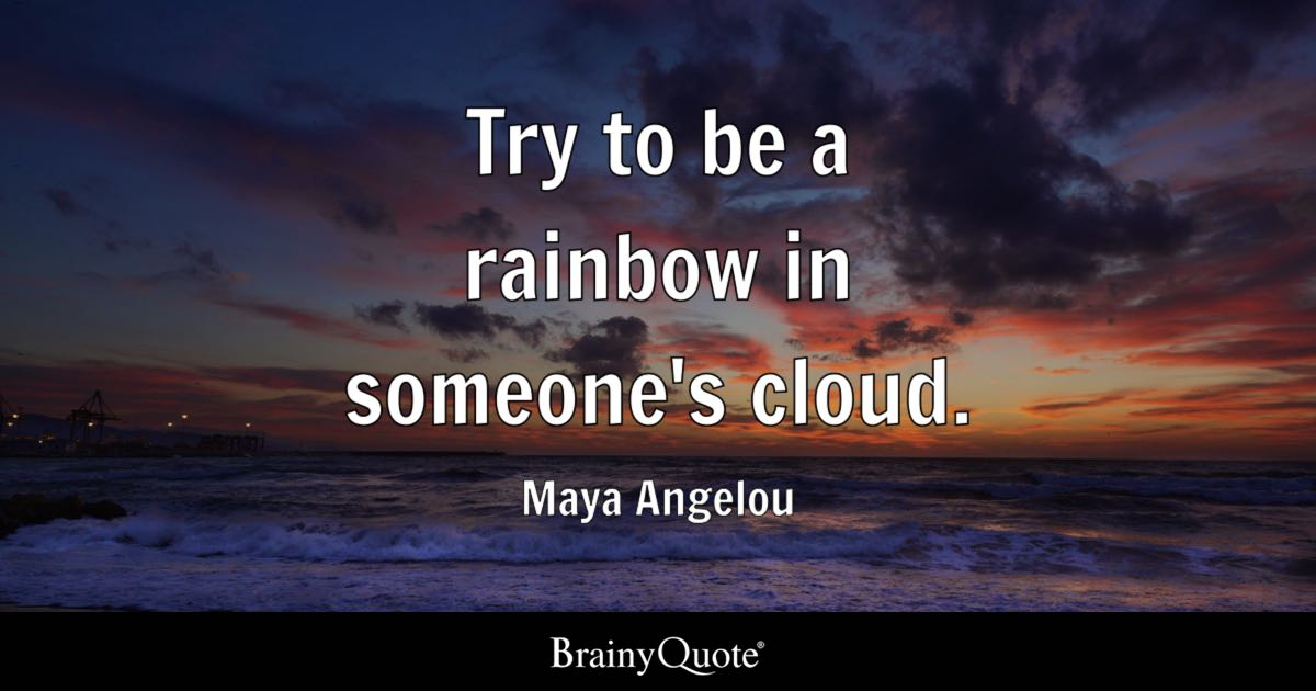 Jokes Wallpaper Hd Hindi Maya Angelou Try To Be A Rainbow In Someone S Cloud