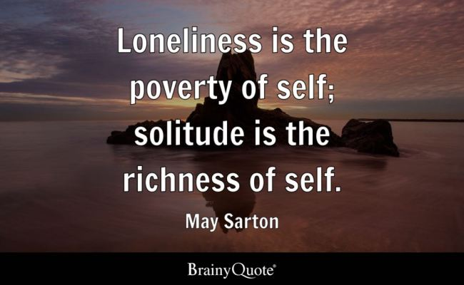 Loneliness Is The Poverty Of Self Solitude Is The