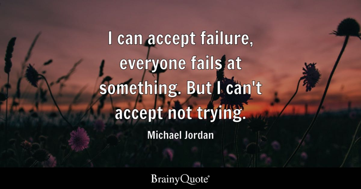 I Can Accept Failure Everyone Fails At Something But I