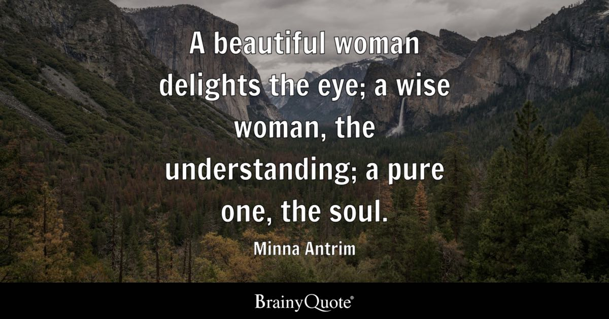 A Beautiful Woman Delights The Eye; A Wise Woman The