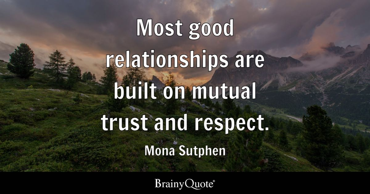 Mona Sutphen  Most good relationships are built on mutual