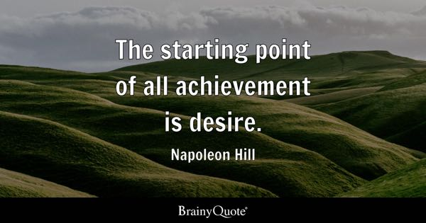 Image of: Work The Starting Point Of All Achievement Is Desire Napoleon Hill Twitter Achievement Quotes Brainyquote