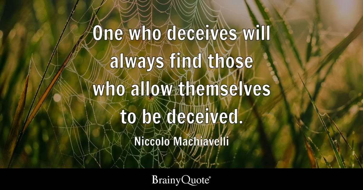One Who Deceives Will Always Find Those Who Allow