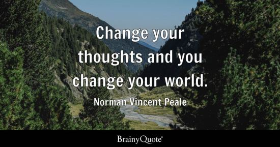 Change your thoughts and you change the world.