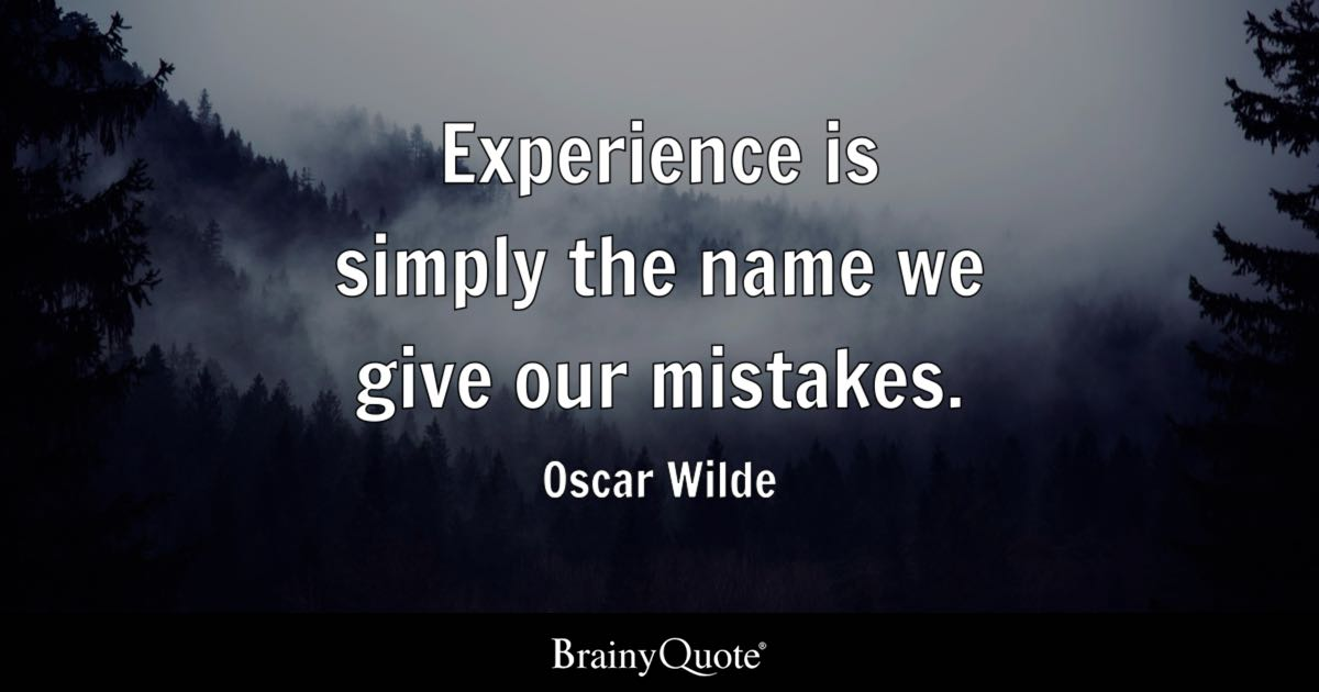Experience Is Simply The Name We Give Our Mistakes