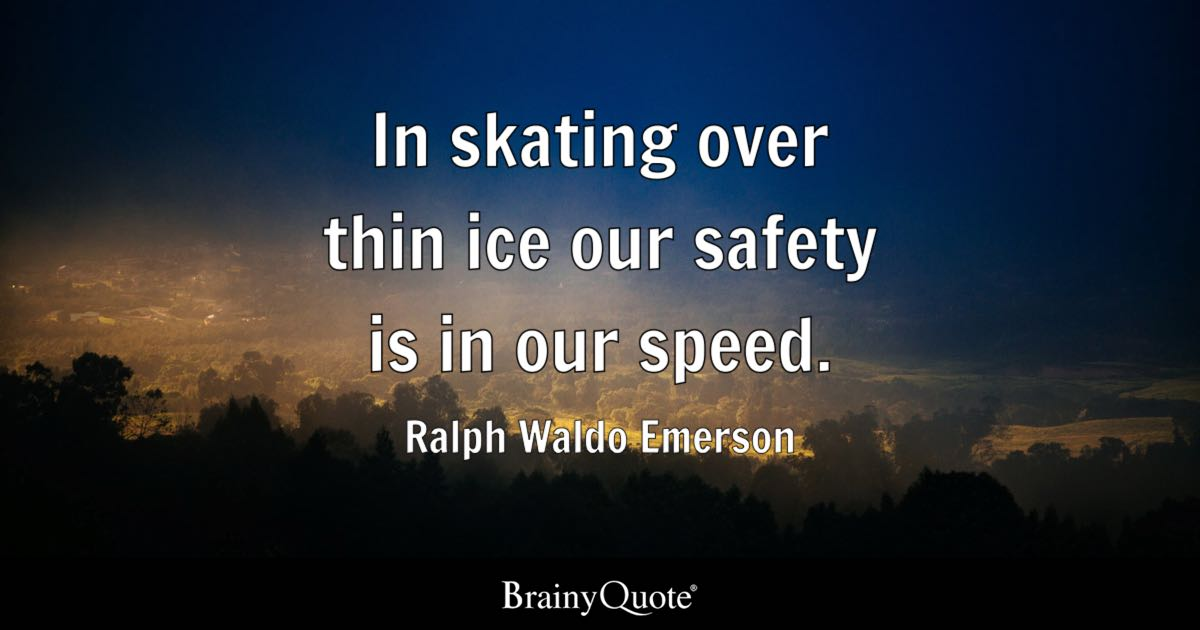 Trust Broken Quotes Wallpaper Ralph Waldo Emerson In Skating Over Thin Ice Our Safety