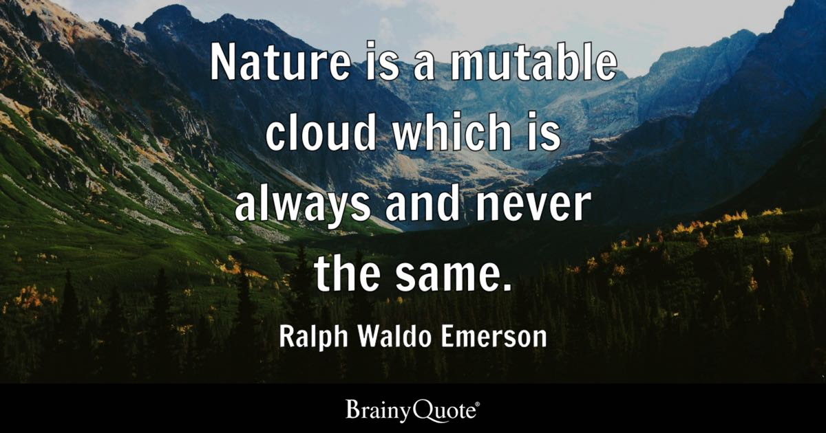 Ralph Waldo Emerson Nature Is A Mutable Cloud Which Is