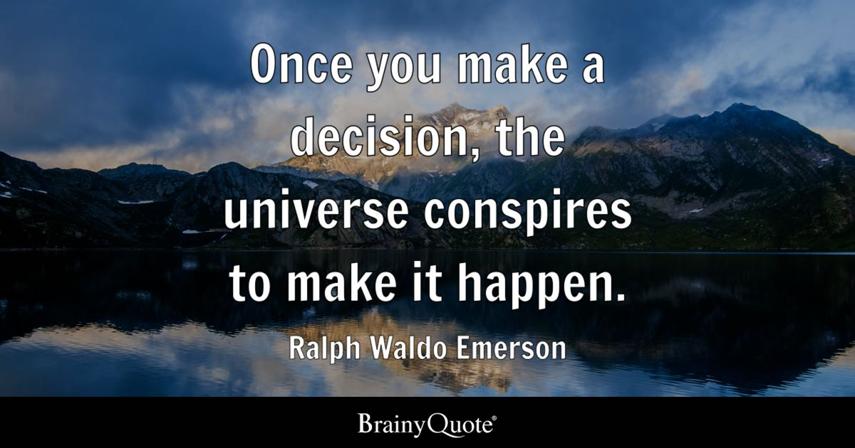 Once You Make A Decision The Universe Conspires To Make