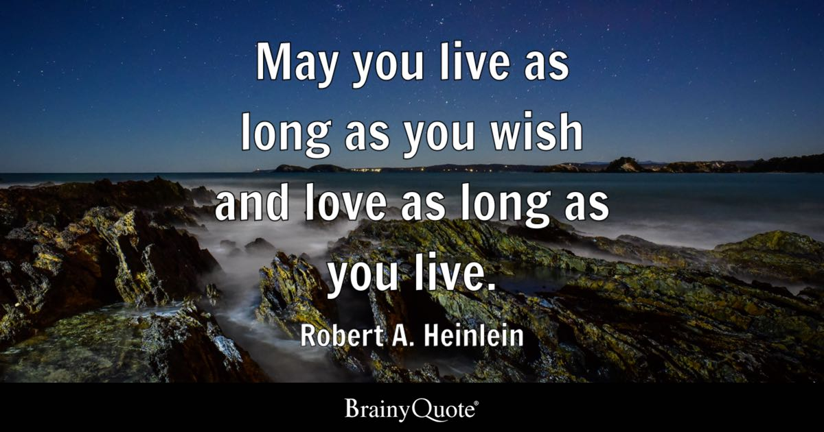 May You Live As Long As You Wish And Love As Long As You