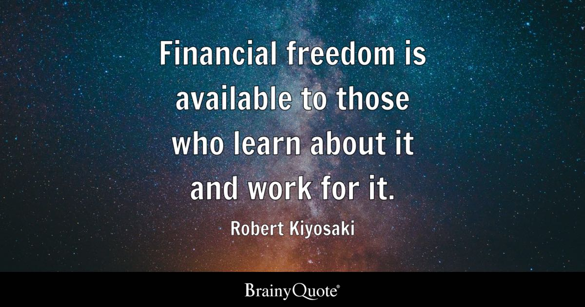 Financial Freedom Is Available To Those Who Learn About It And Work For It Robert Kiyosaki