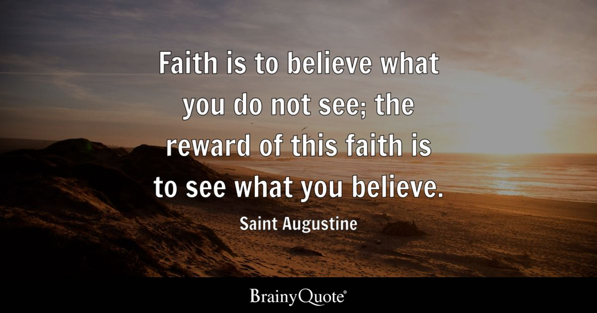 Faith Is To Believe What You Do Not See; The Reward Of