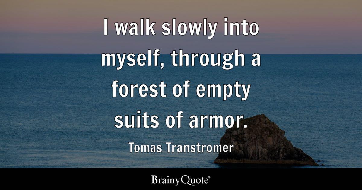 When A Snail Falls In Love Wallpaper Tomas Transtromer I Walk Slowly Into Myself Through A