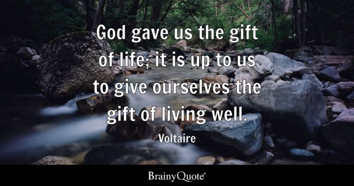 Quote Gave Us The Gift Of Life It Is Up To Give Ourselves
