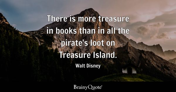 There Is More Treasure In Books Than In All The Pirates