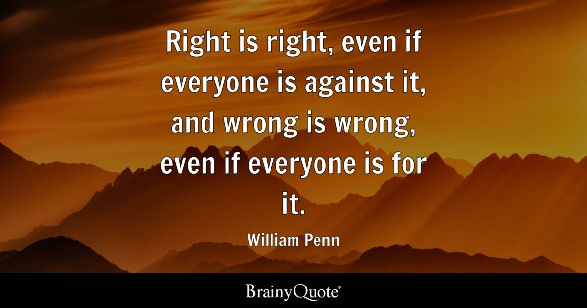 Quote Right Is Right Even If Everyone Is Against It And Wrong Is Wrong