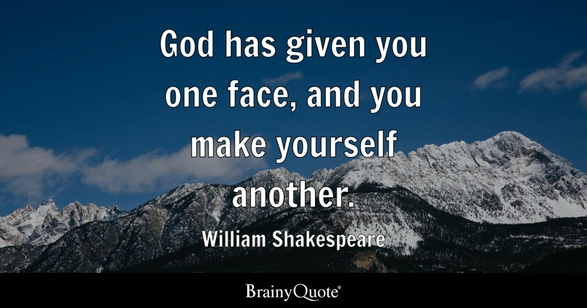 William Shakespeare God Has Given You One Face And You