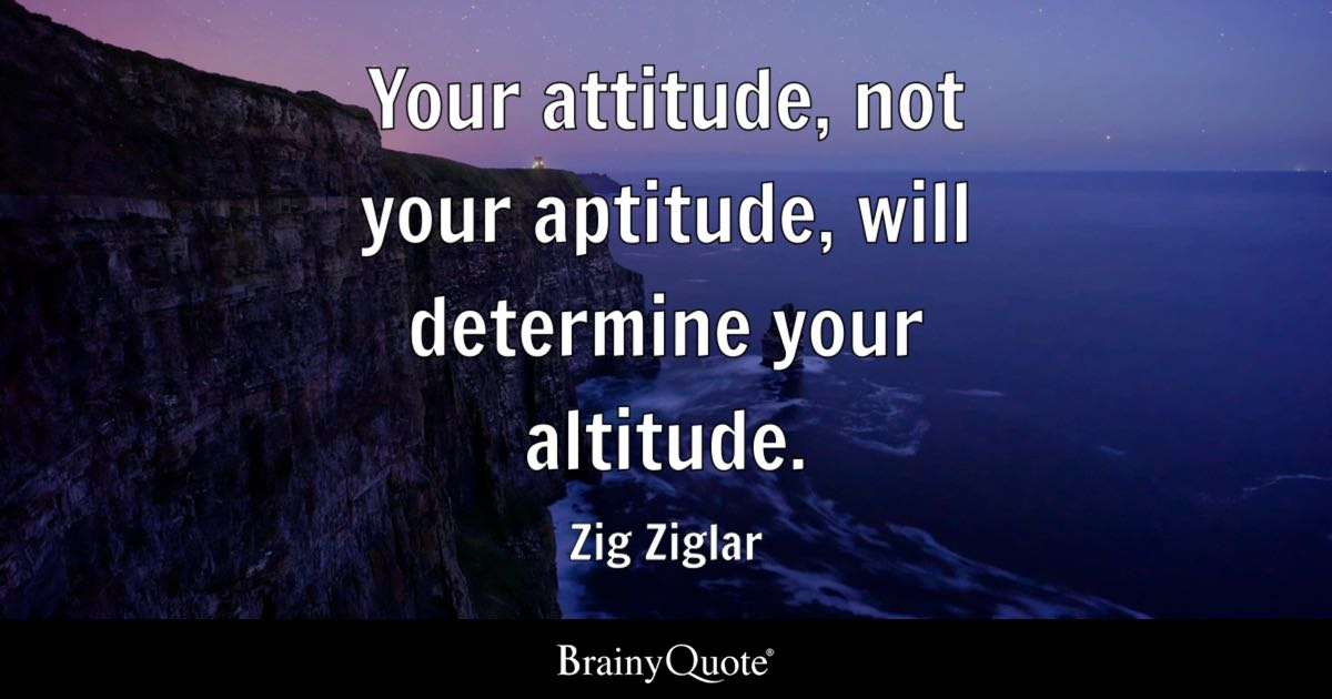 Your Attitude Not Your Aptitude Will Determine Your