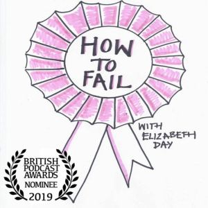 How to Fail Podcast Elizabeth Day, female-led podcast