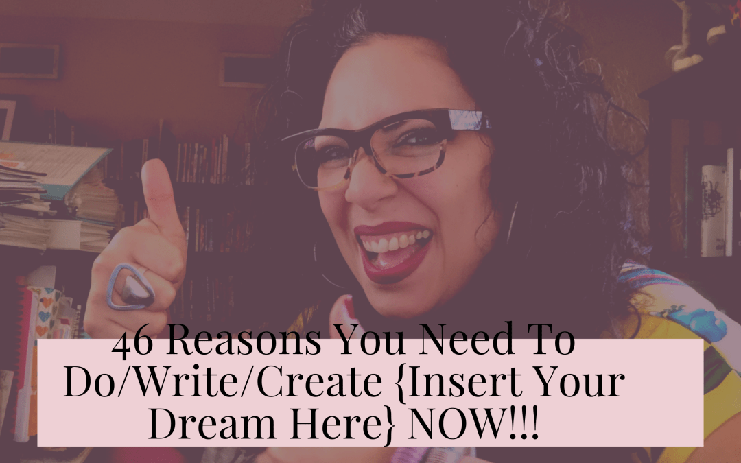 46 reasons you need to do/write/create your ART NOW!!!!!!!!!