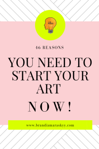 46 Reasons You Need To Start Your Art NOW!!