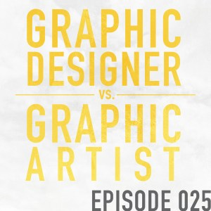Graphic Designer or Graphic Artist, What's the Difference? – Episode 025