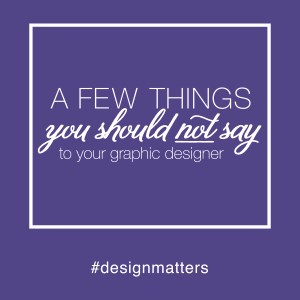 #78: A Few Things You Should NOT Say to Your Graphic Designer