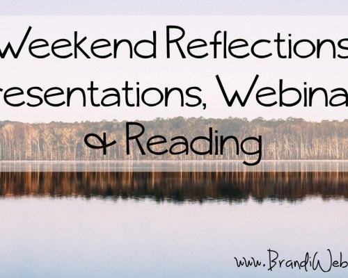 Weekend Reflections: Presentations, Webinars & Reading
