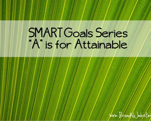 """A"" is for Attainable in SMART Goals"