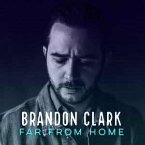 Brandon Clark - Far From Home (Single)