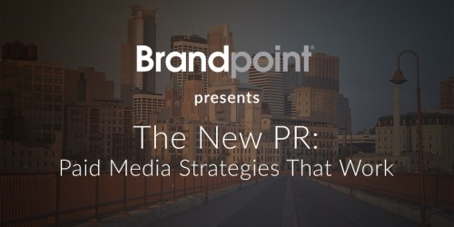The New PR: Paid Media Strategies That Work [WEBINAR TRANSCRIPT]