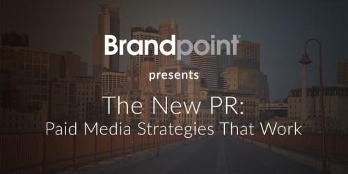The New PR: Paid Media Strategies That Work [WEBINAR TRANSCRIPT]